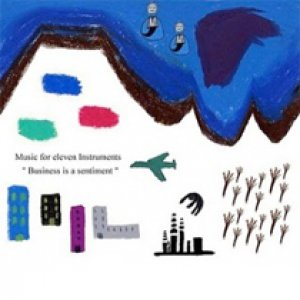 album Business is a sentiment - Music for Eleven Instruments