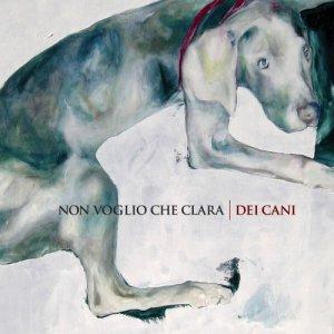 album Dei Cani - Non Voglio che Clara