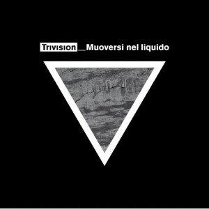 album Muoversi nel liquido - Trivision