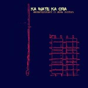 album Entertainment in slow motion - Ka Mate Ka Ora