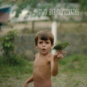 album Two Bit Dezperados - Two Bit Dezperados
