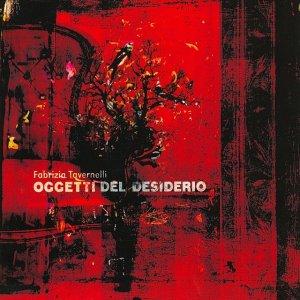 album Oggetti del Desiderio - Fabrizio Tavernelli