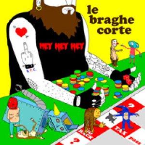 album Hey hey hey - Le Braghe Corte