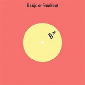 album 105 - Banjo Or Freakout