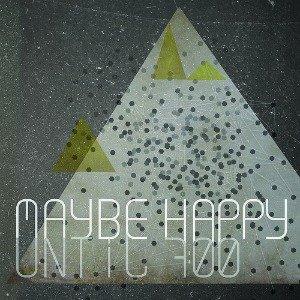 album Until 7:00 - Maybe Happy