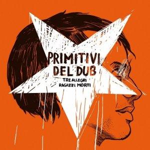 album Primitivi Del Dub - Tre Allegri Ragazzi Morti