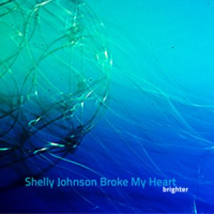 album Brighter - Shelly Johnson Broke My Heart