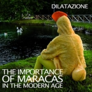 album The Importance of Maracas in the Modern Age - Dilatazione