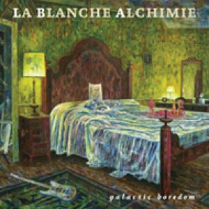 album Galactic Boredom - La Blanche Alchimie