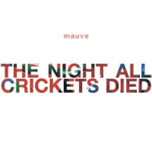 album The Night All Crickets Died - Mauve