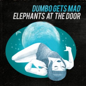 album Elephants At The Door - Dumbo Gets Mad