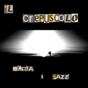 album Il Crepuscolo Eccita I Pazzi - Il Crepuscolo Eccita I PAzzi