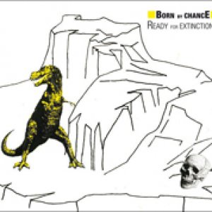 album READY FOR EXTINCTION ? - Born by chancE