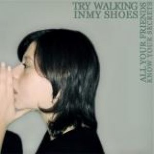 album ALL YOUR FRIENDS KNOW YOUR SECRETS - Try Walking In My Shoes