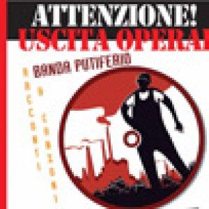 album Attenzione! Uscita operai - Banda Putiferio