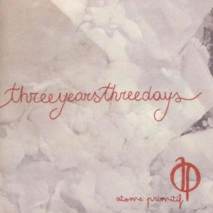album Three years three days - Atome Primitif