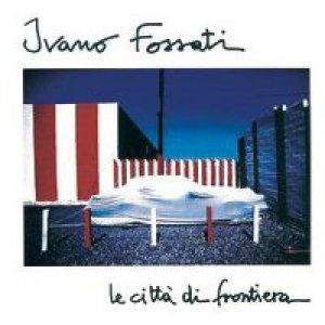 album Le città di frontiera - Ivano Fossati