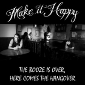 album The booze is over, here comes the hangover - Make It Happy