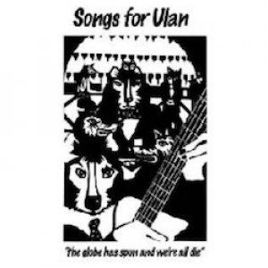 album The globe has spun and we're all gone - Songs for Ulan