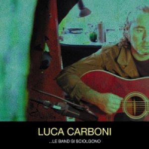 album ...le band si sciolgono - Luca Carboni
