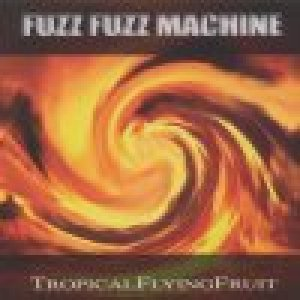 album Tropical flying fruit - Fuzz Fuzz Machine