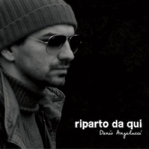 album Riparto da qui - Denis Angelucci