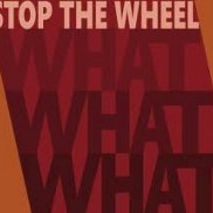 album What what what - Stop The Wheel