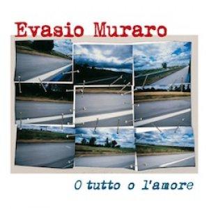 album O tutto o l'amore - Evasio Muraro