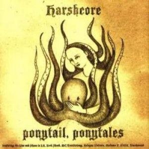 album Ponytail, Ponytales - Harshcore