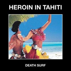 album Death Surf - Heroin In Tahiti