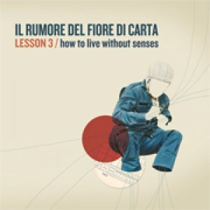 album Lesson 3 (How to live without senses) - Il Rumore del Fiore di Carta