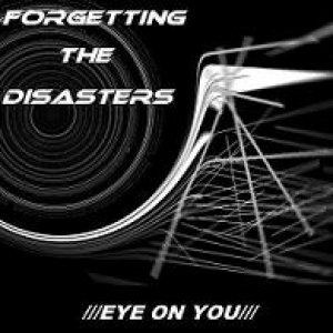 album Forgetting the disasters - ///EYE ON YOU///