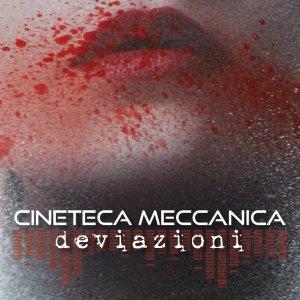 album Deviazioni - CINETECA MECCANICA