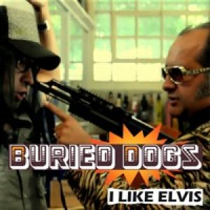 album I Like Elvis - Buried Dogs