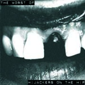 album The Worst Of - Hijackers On The Hip