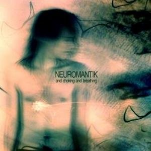album And chocking and breathing - Neuromantik