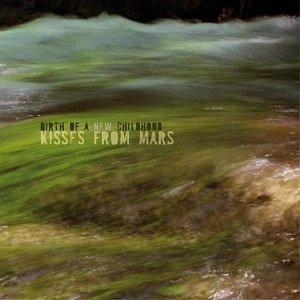 album Birth Of A New Childhood - Kisses From Mars