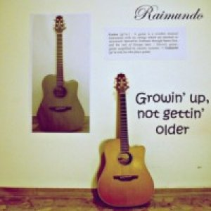 album Growin' up, not getting older - Raimundo