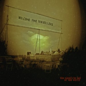 album Welcome Time Travellers - The Absolute End Of The World