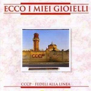 album Ecco i miei gioielli - CCCP Fedeli alla linea