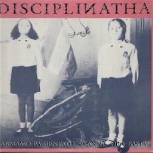 album Abbiamo pazientato 40 anni. Ora Basta! - Disciplinatha