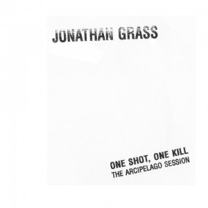 album One Shot, One Kill. The Arcipelago Session. - Jonathan Grass
