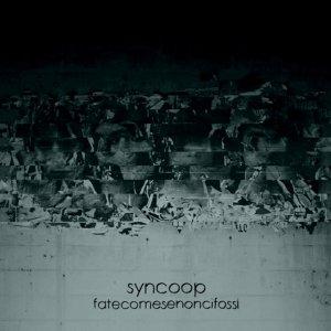 album Fatecomesenoncifossi - Syncoop