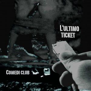 album L'ultimo ticket - Comedi club