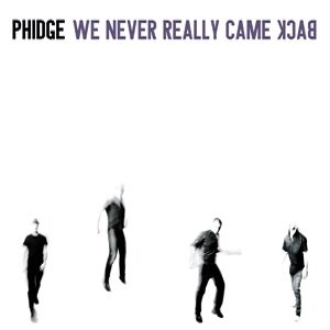 album We never Really Came Back - Phidge