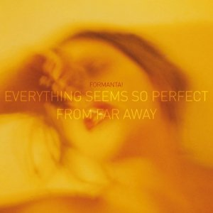 album Everything seems so perfect from far away - Formanta