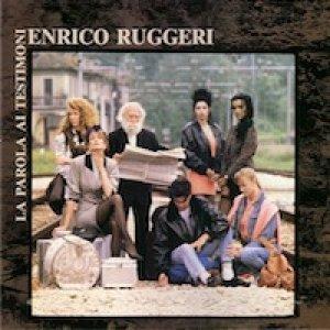 album La parola ai testimoni - Enrico Ruggeri