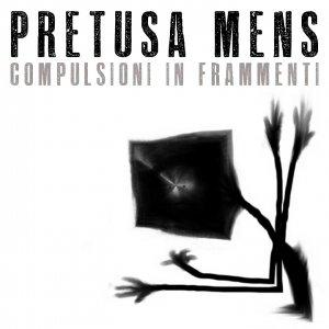 album Compulsioni in frammenti - Pretusa Mens