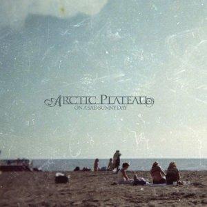 album On a Sad Sunny Day - Arctic Plateau