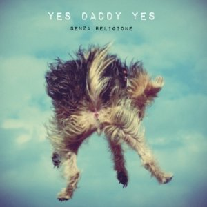 album Senza Religione - Yes Daddy Yes